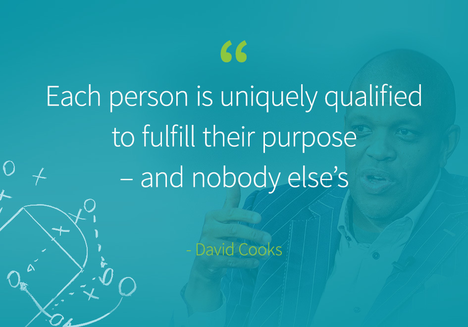 """Each person is uniquely qualified to fulfill their purpose – and nobody else's."" -David Cooks"