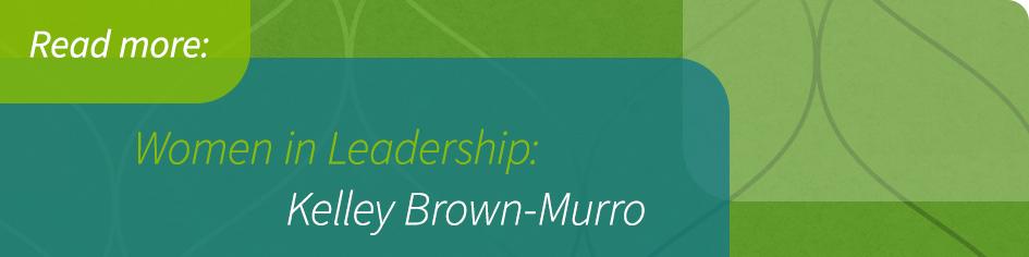 Women in Leadership: Kelley Brown-Murro